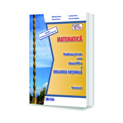 MATEMATICA. Probleme și teste pentru clasa a VIII-a și EVALUAREA NATIONALA. Semestrul I