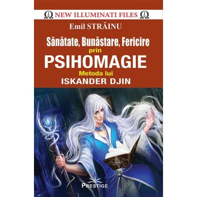 Sanatate, Bunastare, Fericire prin Psihomagie - Metoda lui Iskander Djin (New Illuminati Files)