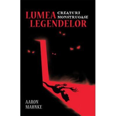 Lumea legendelor. Creaturi monstruoase