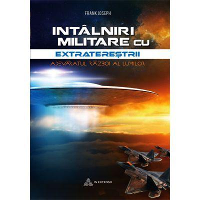 Întâlniri militare cu extratereștrii. Adevăratul război al lumilor