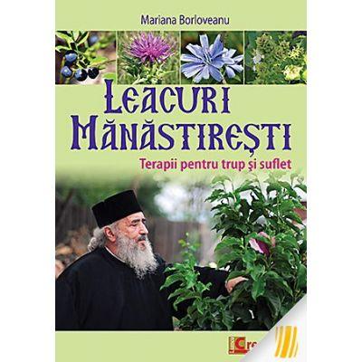 Leacuri mănăstirești. Terapii pentru trup și suflet - Borloveanu, Mariana