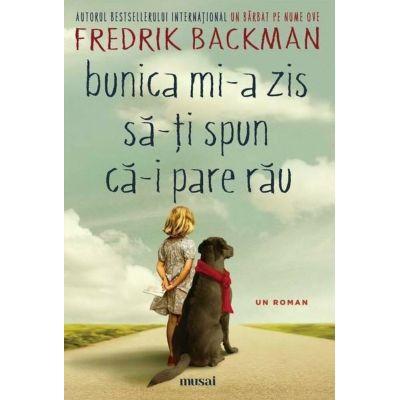 Bunica mi-a zis sa-ti spun ca-i pare rau - Fredrik Backman