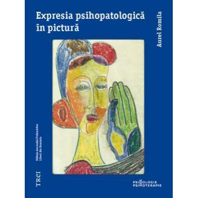 Expresia psihopatologică în pictură - Aurel Romila