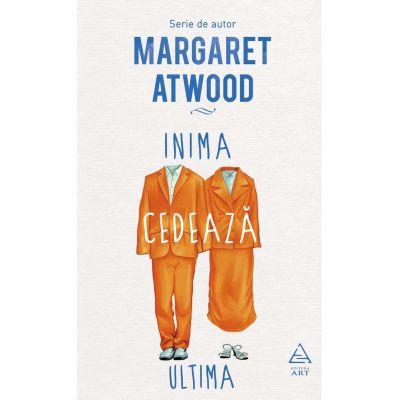 Inima cedează ultima - Margaret Atwood