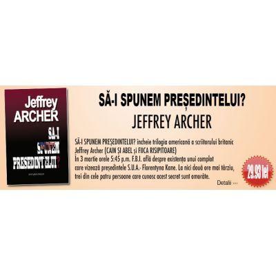 SA-I SPUNEM PRESEDINTELUI? - Jeffrey Archer