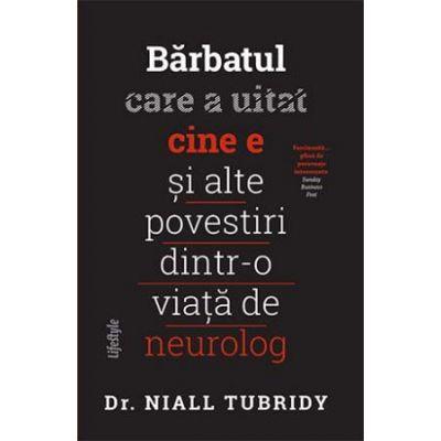 Bărbatul care a uitat cine e și alte povestiri dintr-o viață de neurolog