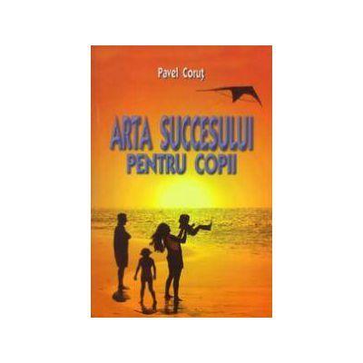 Arta succesului pentru copii - Pavel Corut