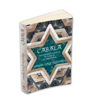 Cabala - Mostenirea mistica a copiilor lui Abraham Daniel Hale Feldman