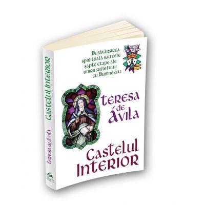Castelul interior - Desavarsirea spirituala sau cele sapte etape ale unirii sufletului cu Dumnezeu