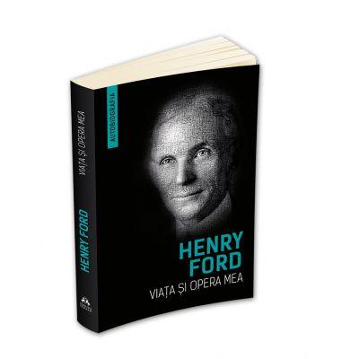 Viata si opera mea (Autobiografia Henry Ford)
