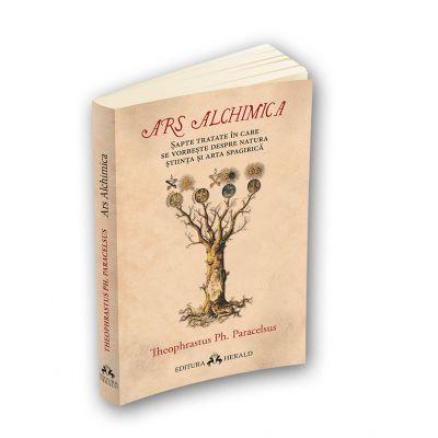 Ars Alchimica - Sapte tratate in care se vorbeste despre Natura, Stiinta si Arta Spagirica