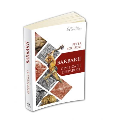 Barbarii - Civilizatii disparute -  Peter Bogucki