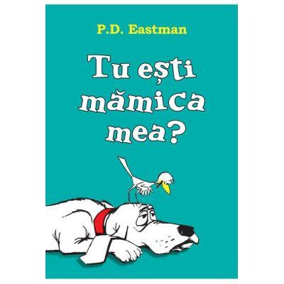 Tu ești mămica mea? | paperback - P. D. Eastman
