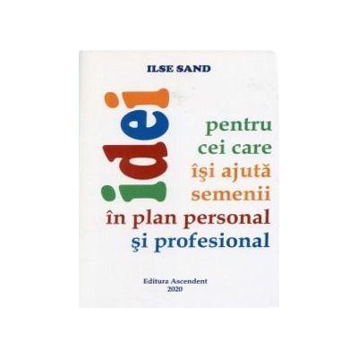 Idei pentru cei care isi ajuta semenii in plan personal si profesional - Ilse Sand