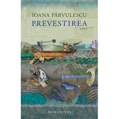 Prevestirea - Ioana Pârvulescu