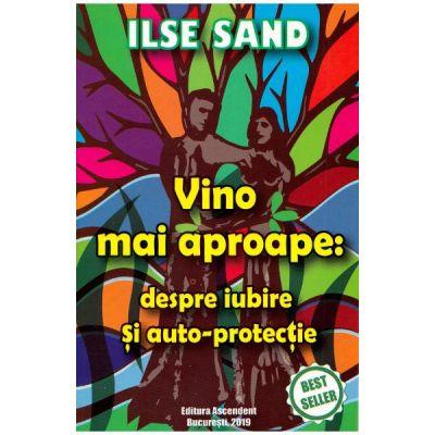 Vino mai aproape: despre iubire si auto-protectie - Ilse Sand