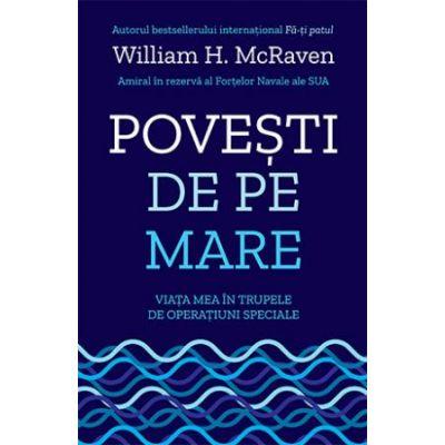 Povești de pe mare. Viața mea în trupele de operațiuni speciale - William H. McRaven