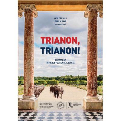 Trianon, Trianon! Un secol de mitologie politică revizionistă