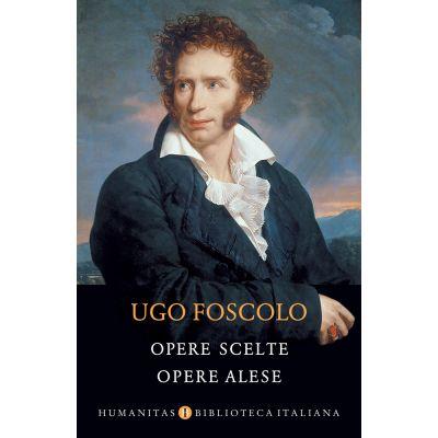 Opere scelte / Opere alese - Ugo Foscolo