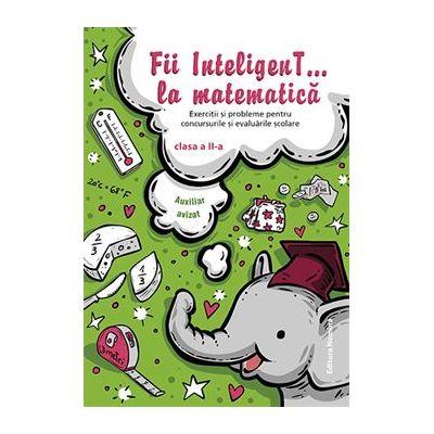 Fii InteligenT… la matematică clasa a II-a