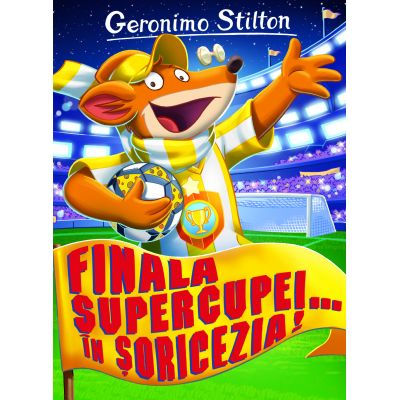 FINALA SUPERCUPEI.. IN SORICEZIA! - Geronimo Stilton