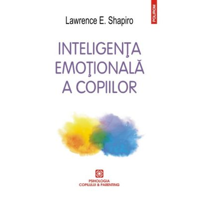 Inteligența emoționala a copiilor. Jocuri și recomandări pentru un EQ ridicat (ediția 2016)