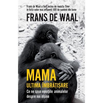 Mama. Ultima îmbrățișare Ce ne spun emoțiile animalelor despre noi înșine