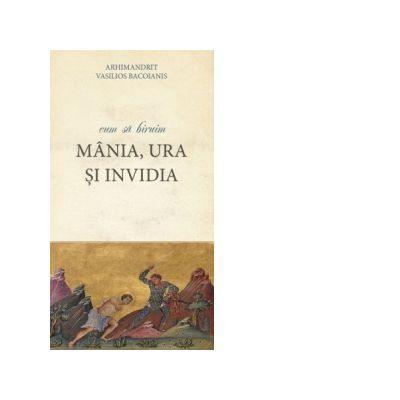 Cum sa biruim mania, ura si invidia - Arhimandrit Vasilios Bacoianis