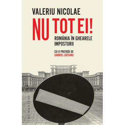 Nu tot ei! România în ghearele imposturii - Valeriu Nicolae