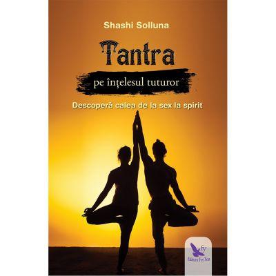 Tantra pe înțelesul tuturor - Shashi Solluna