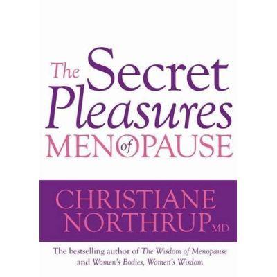 The Secret Pleasures of Menopause - Christiane, Northrup