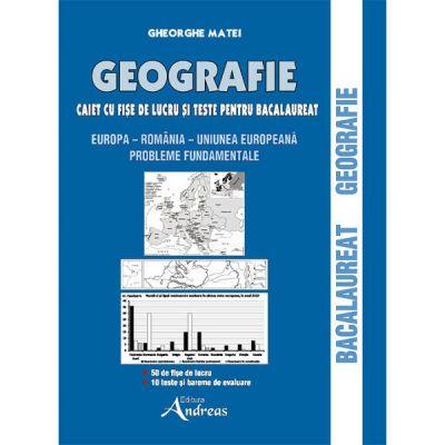 Geografie - caiet cu fise de lucru si teste pentru bacalaureat
