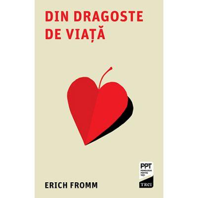 Din dragoste de viață - Erich Fromm