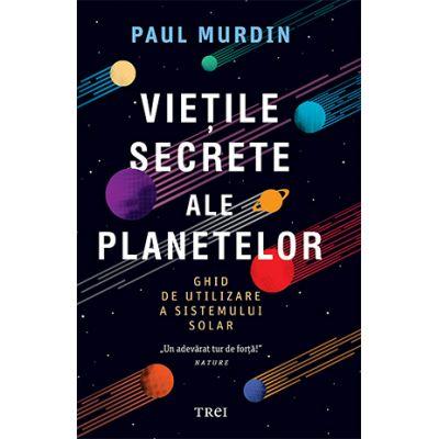 Viețile secrete ale planetelor - Paul Murdin