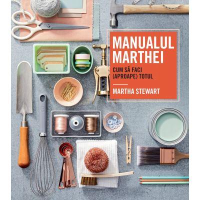 MANUALUL MARTHEI – CUM SA FACI (APROAPE) TOTUL Martha Stewart