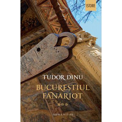 Bucureștiul fanariot Viață cotidiană, divertisment, cultură - Tudor Dinu