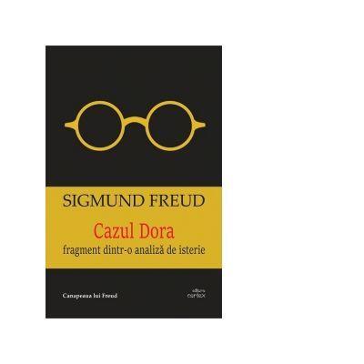 Cazul Dora. Fragment dintr-o analiza de isterie - Sigmund Freud