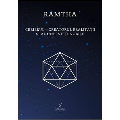 Creierul. Creatorul realitatii si al unei vieti nobile - Ramtha