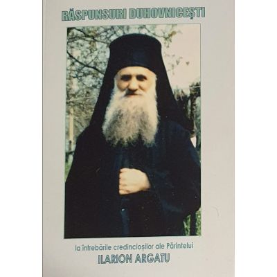 Raspunsuri duhovnicesti la intrebarile credinciosilor ale Parintelui Ilarion Argatu