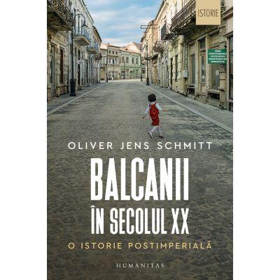 Balcanii în secolul XX O istorie postimperială