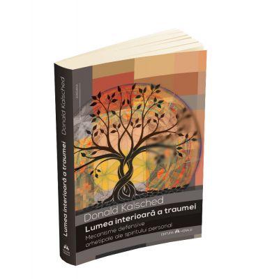 Lumea interioara a traumei - Mecanisme defensive arhetipale ale spiritului personal