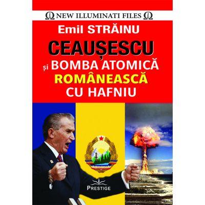 Ceausescu si Bomba Atomica Romaneasca cu Hafniu - Emil Strainu