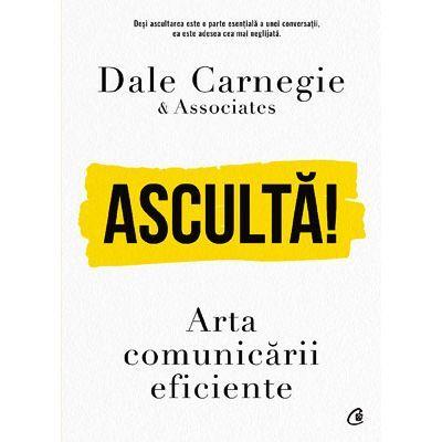 Ascultă! Arta comunicării eficiente - Dale Carnegie