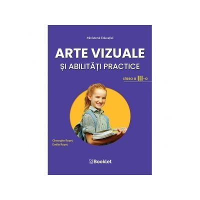 Arte vizuale si abilitati practice. Manual pentru clasa a III-a - Emilia Roset, Gheorghe Roset