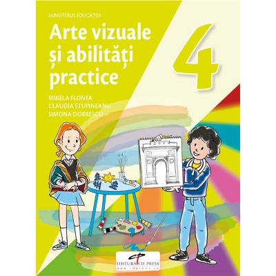 Arte vizuale si abilitati practice. Manual pentru clasa a IV-a - Mirela Flonta, Claudia Stupineanu, Simona Dobrescu