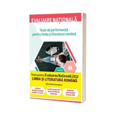 Evaluare nationala 2022. Teste de performanta pentru limba si literatura romana - Delia-Monica Georgescu
