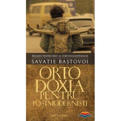 Ortodoxia pentru postmodernisti -  Savatie Bastovoi, ierom.